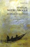 Roland Colin - Sénégal notre pirogue - Au soleil de la liberté, Journal de bord 1955-1980.