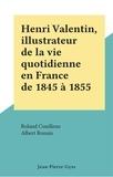 Roland Conilleau et Albert Ronsin - Henri Valentin, illustrateur de la vie quotidienne en France de 1845 à 1855.