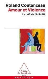 Roland Coutanceau - Amour et violence - Le défi de l'intimité.