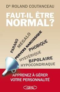 Roland Coutanceau - Faut-il être normal ? - Apprenez à gérer votre personnalité.
