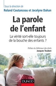 Roland Coutanceau et Jocelyne Dahan - La parole de l'enfant - La vérité sort-elle toujours de la bouche des enfants ?.