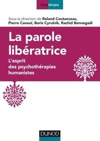 Roland Coutanceau et Rachid Bennegadi - La parole libératrice - L'esprit des psychothérapies humanistes.