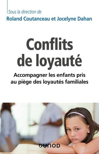 Roland Coutanceau et Jocelyne Dahan - Les conflits de loyauté - Accompagner les enfants pris au piège des loyautés familiales.