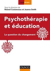 Roland Coutanceau et Joanna Smith - Psychothérapie et éducation - La question du changement.