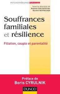 Roland Coutanceau et Rachid Bennegadi - Souffrances familiales et résilience - Filiation, couple et parentalité.