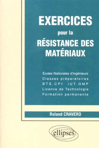 Roland Cravero - Exercices pour la résistance des matériaux - Écoles nationales d'ingénieurs, classes préparatoires, BTS-CPI, IUT-GMP, licence de technologie, formation permanente.
