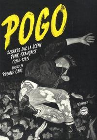 Roland Cros - Pogo - Regards sur la scène Punk française (1986-1991).