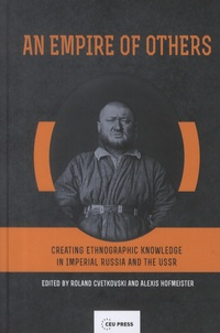 Roland Cvetkovski et Alexis Hofmeister - Empire of Others - Creating Ethnographic Knowledge in Imperial Russia and the USSR.