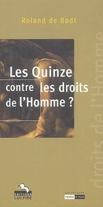 Roland De Bodt - Les Quinze contre les droits de l'Homme ?.