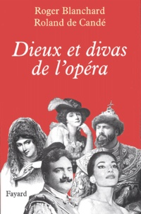 Roland de Candé et Roger Blanchard - Dieux et divas de l'opéra.