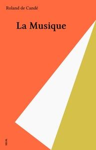 Roland de Candé - La Musique - Histoire, dictionnaire, discographie.
