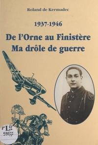 Roland de Kermadec - 1937-1946 : de l'Orne au Finistère, ma drôle de guerre.