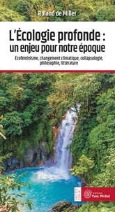 Roland de Miller - L'écologie profonde : un enjeu pour notre époque - Ecoféminisme, changement climatique, collapsologie, philosophie, littérature.