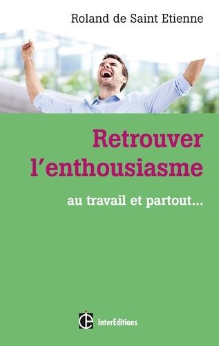 Roland de Saint-Etienne - Retrouver l'enthousiasme... - Au travail et partout....