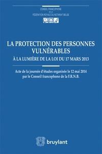 Roland De Valkeneer - La protection des personnes vulnérables à la lumière de la loi du 17 mars 2013 - Actes de la journée d'études organisée le 12 mai 2014 par le Conseil francophone de la FRNB.