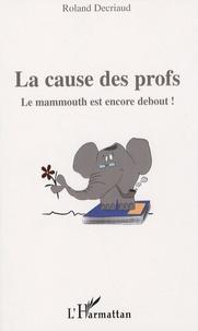 Roland Decriaud - La cause des profs - Le mammouth est encore debout.