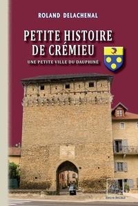 Roland Delachenal - Petite histoire de Crémieu.