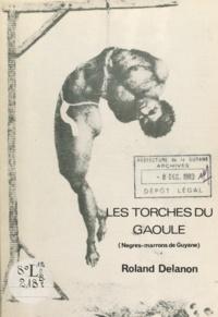 Roland Delanon et Christiane Taubira - Les torches du Gaoulé - Nègres-marrons de Guyane.