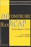 Roland Demonet - Déconstruire le handicap. - Citoyenneté et folie, analyse d'un système de pensée.