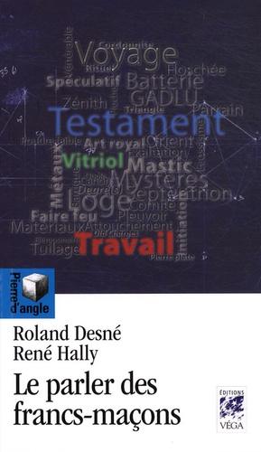 Roland Desné et René Hally - Le parler des Francs-Maçons.