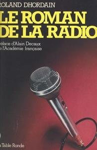 Roland Dhordain et Alain Decaux - Le roman de la radio - De la T.S.F. aux radios libres.