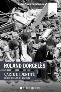 Roland Dorgelès - Carte d'identité - Récit de l'Occupation.