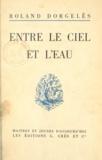 Roland Dorgelès et Eugène Corneau - Entre le ciel et l'eau.