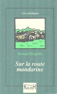 Roland Dorgelès - Sur la route mandarine.