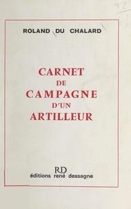 Roland du Chalard - Carnet de campagne d'un artilleur.