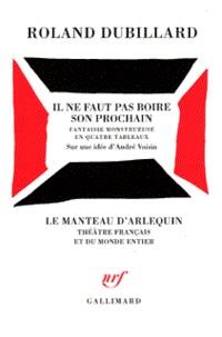 Roland Dubillard - Il ne faut pas boire son prochain - Fantaisie monstrueuse en quatre tableaux.