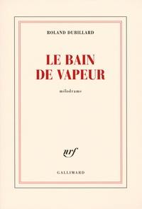 Roland Dubillard - Le bain de vapeur.