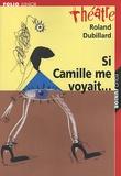 Roland Dubillard - Si Camille me voyait... - Suivi de Les Crabes ou Les hôtes et les hôtes.