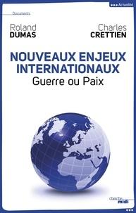 Roland Dumas et Charles Crettien - Nouveaux enjeux internationaux - Guerre ou paix.