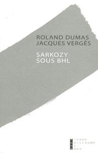 Roland Dumas et Jacques Vergès - Sarkozy sous BHL.