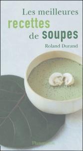 Roland Durand - Le meilleures recettes de soupes.
