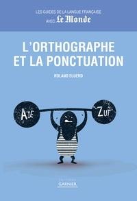 Roland Eluerd - L'orthographe et la ponctuation.