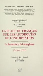 Roland Eluerd et Alain Guillermou - La place du français sur les autoroutes de l'information : la Roumanie et la francophonie - Actes de la XVIe Biennale, Bucarest, 1995.