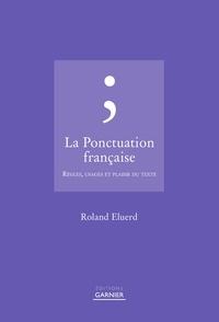 Roland Eluerd - La ponctuation française, règles et usages.