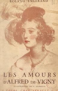 Roland Engerand et Ferdinand Dubreuil - Les amours d'Alfred de Vigny.