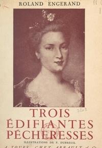 Roland Engerand et C. de La Verteville - Trois édifiantes pécheresses.