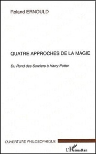 Roland Ernould - Quatre approches de la magie - Du Rond des Sorciers à Harry Potter.