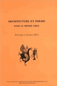 Roland Etienne et Marie-Thérèse Le Dinahet - Architecture et poésie dans le monde grec - Hommage à Georges Roux.
