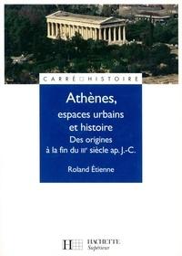 Roland Etienne - Athènes, espaces urbains et histoire - Des origines à la fin du IIIe siècle ap. J.C..