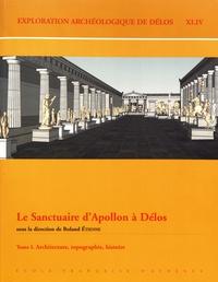 Roland Etienne - Exploration archéologique de Délos - Tome 44, Le sanctuaire d'Apollon à Délos Tome 1, Architecture, topographie, histoire.