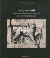 Roland Etienne et Jean-François Salles - 'Iraq al-Amir - Guide historique et archéologique du domaine des Tobiades.