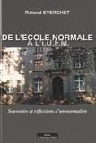 Roland Eyerchet - De l'Ecole Normale à l'IUFM - Souvenirs et réflexions d'un normalien.