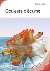 Roland Farès - Couleurs d'écume.