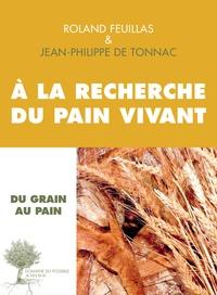 Roland Feuillas et Jean-Philippe de Tonnac - A la recherche du pain vivant - Entretiens.