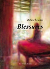 Roland Feuillas - Blessures.