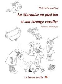 Roland Feuillas - La marquise au pied bot.